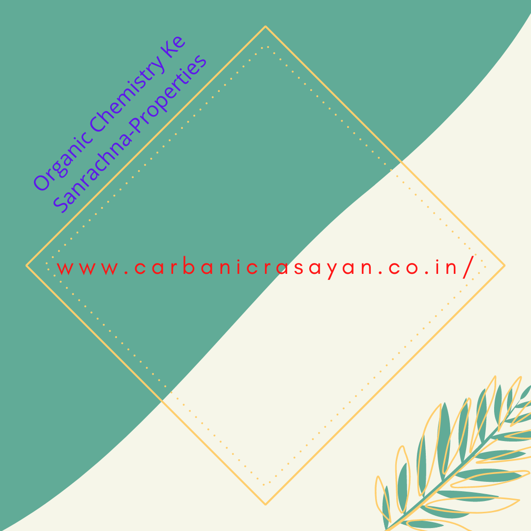 Organic Chemistry Ke Sanrachna-Properties